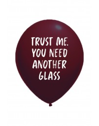 TRUST ME YOU NEED ANOTHER GLASS õhupall