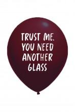 Воздушный шарик из латекса с надписью TRUST ME YOU NEED ANOTHER GLASS